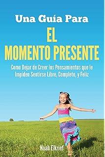 Una Guía para El Momento Presente (Spanish Edition)