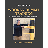 Freestyle Wooden Dummy Training: A Guide For All Martial Artists (English Edition)
