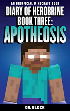 Diary of Herobrine: Apotheosis (an unofficial Minecraft book) (The Herobrine Story Book 3)