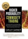 HIGHER PROBABILITY COMMODITY TRADING: A Comprehensive Guide to Commodity Market Analysis, Strategy Development, and Risk…
