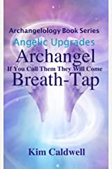 Archangelology, Archangel, Breath-Tap: If You Call Them They Will Come Kindle Edition