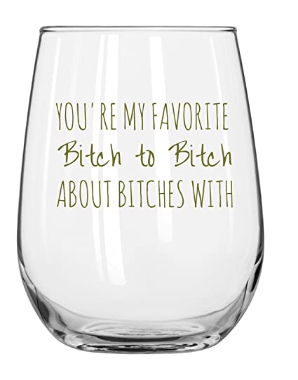 Youre My Favorite Bitch To About Bitches With Funny Wine Glass 17oz