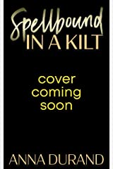 Spellbound in a Kilt (Hot Scots Book 10) Kindle Edition