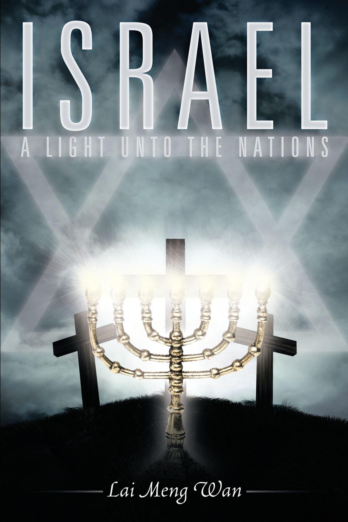 Israel: A Light Unto The Nations: Lai Meng Wan: 9781449012533 ...