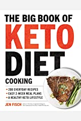 The Big Book of Ketogenic Diet Cooking: 200 Everyday Recipes and Easy 2-Week Meal Plans for a Healthy Keto Lifestyle Paperback