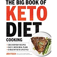 Big Book of Ketogenic Diet Cooking: 200 Everyday Recipes and Easy 2-Week Meal Plans for a Healthy Keto Lifestyle