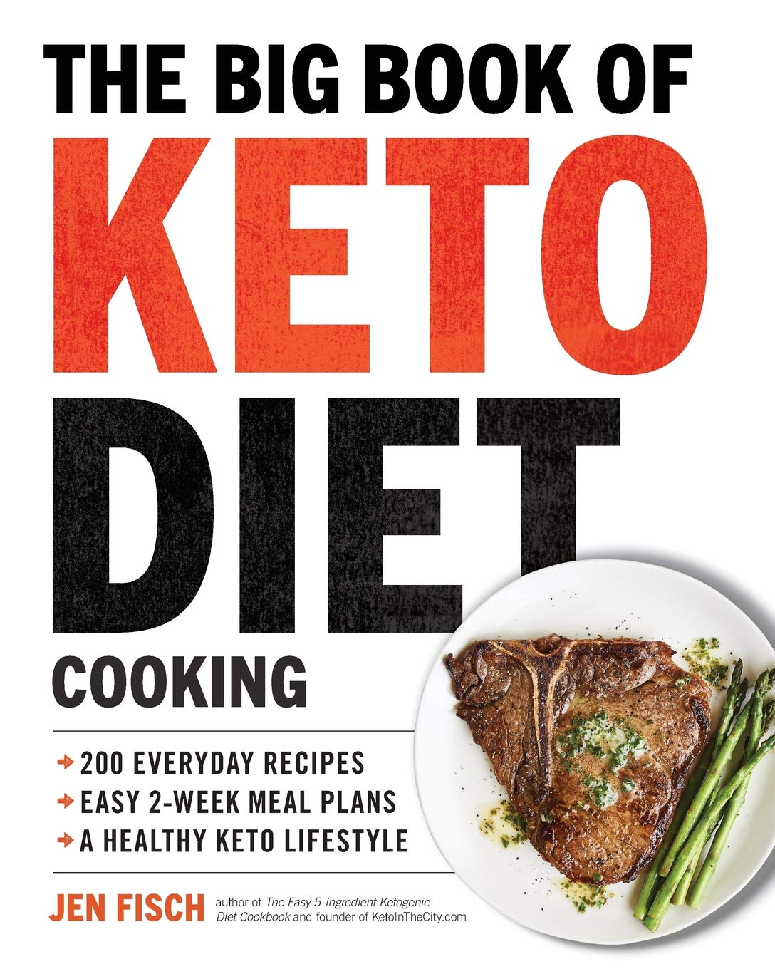 The Big Book Of Ketogenic Diet Cooking 200 Everyday Recipes And Easy 2 Week Meal Plans For A Healthy Keto Lifestyle Fisch Jen Smith Julie 9781939754264 Amazon Com Books