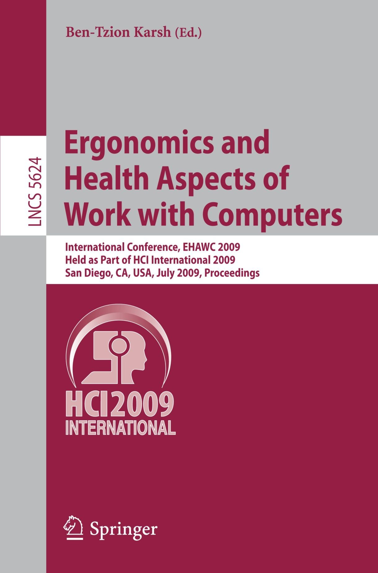 Ergonomics and Health Aspects of Work with Computers: International Conference, EHAWC 2009, Held as Part of HCI International 2009, San Diego, CA, ... (Lecture Notes in Computer Science)