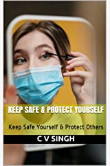 Keep Safe & Protect Yourself: Keep Safe Yourself & Protect Others Kindle Edition
