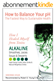 How I Healed Myself from Toxins: Alkaline Smoothies, Juices, Soups & Desserts. High-Energy Foods, Detox Drinks & Natural Weightloss Drinks: How to Balance ... Sustainable Health Book 1) (English Edition)