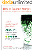How I Healed Myself from Toxins: Alkaline Smoothies, Juices, Soups & Desserts. High-Energy Foods, Detox Drinks & Natural Weightloss Drinks: How to Balance ... Fastest Way to Sustainable Health Book 1)