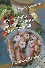 #FreshFitLocal Soups, Salads and Snacks: Original Recipes by Ashley Crossman Hakrama Paperback