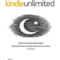 ISIS (ISIL) and World-wide Caliphate Agenda: (Origin and Brief history of Caliphate, Moslem Terrorism and Islam) Second Edition