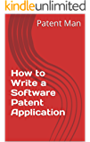 How to Write a Software Patent Application: Your Guide to Quickly Writing Your US Software Patent Application