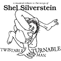 Twistable Turnable Man: A Musical Tribute To The Songs Of Shel Silverstein