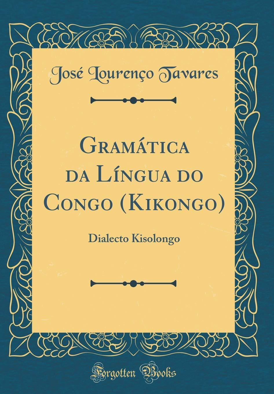 Gramática da Língua do Congo Kikongo : Dialecto Kisolongo Classic ...