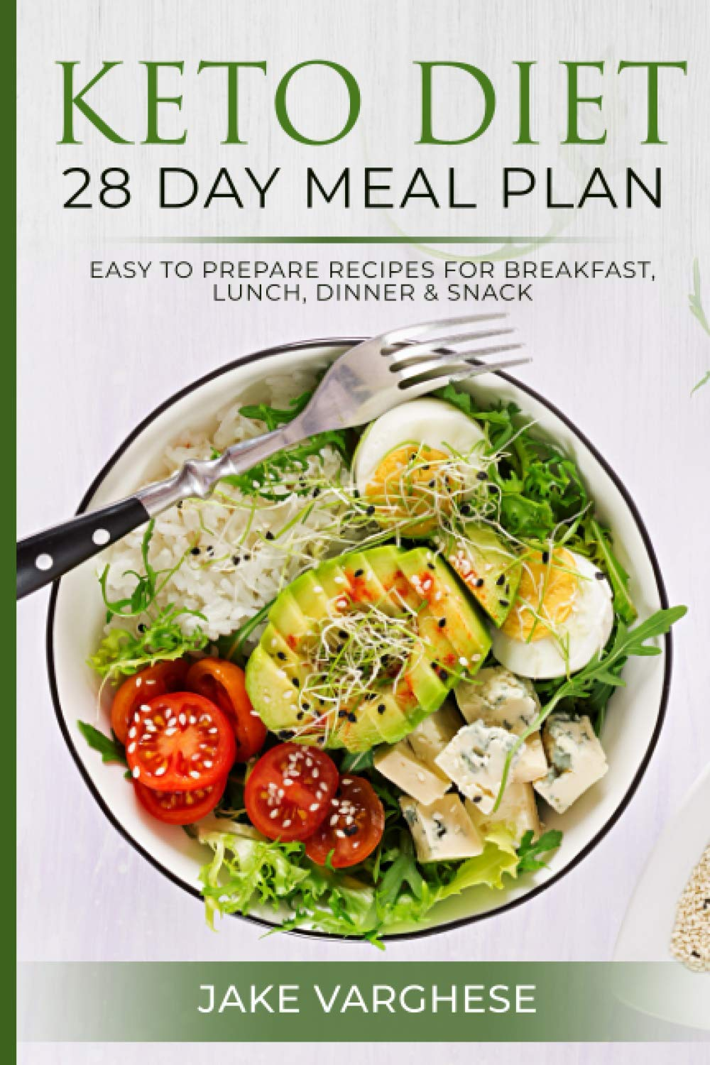 Keto Diet 28 Day Meal Plan Easy To Prepare Recipes For Breakfast Lunch Dinner And Snack Varghese Jake 9798678007773 Amazon Com Books