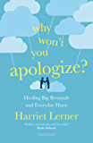 Why Won't You Apologise?: Healing Big Betrayals and Everyday Hurts