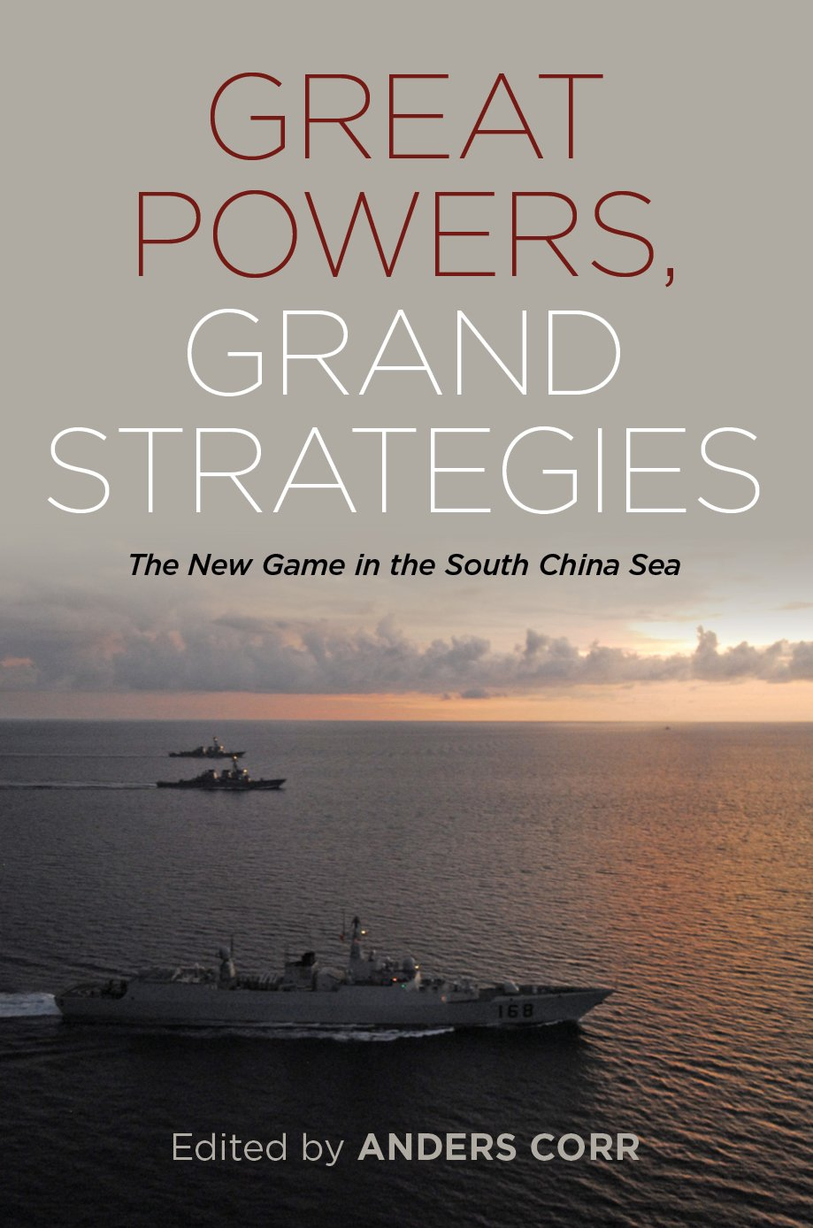 Great Powers, Grand Strategies: The New Game in the South China Sea