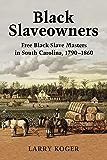 Black Slaveowners: Free Black Slave Masters in South Carolina, 1790–1860
