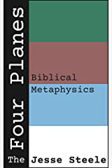 The Four Planes: Biblical Metaphysics Kindle Edition