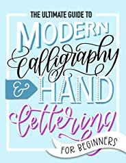 The Ultimate Guide to Modern Calligraphy & Hand Lettering for Beginners: Learn to Letter: A Hand Lettering Workbook with Tips