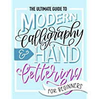 The Ultimate Guide to Modern Calligraphy & Hand Lettering for Beginners: Learn to Letter: A Hand Lettering Workbook with Tips, Techniques, Practice Pages, and Projects