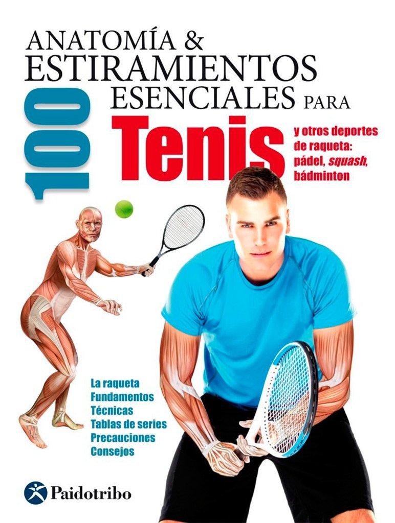 ANATOMÍA & 100 ESTIRAMIENTOS ESENCIALES PARA EL TENIS (Spanish) Paperback – 2017