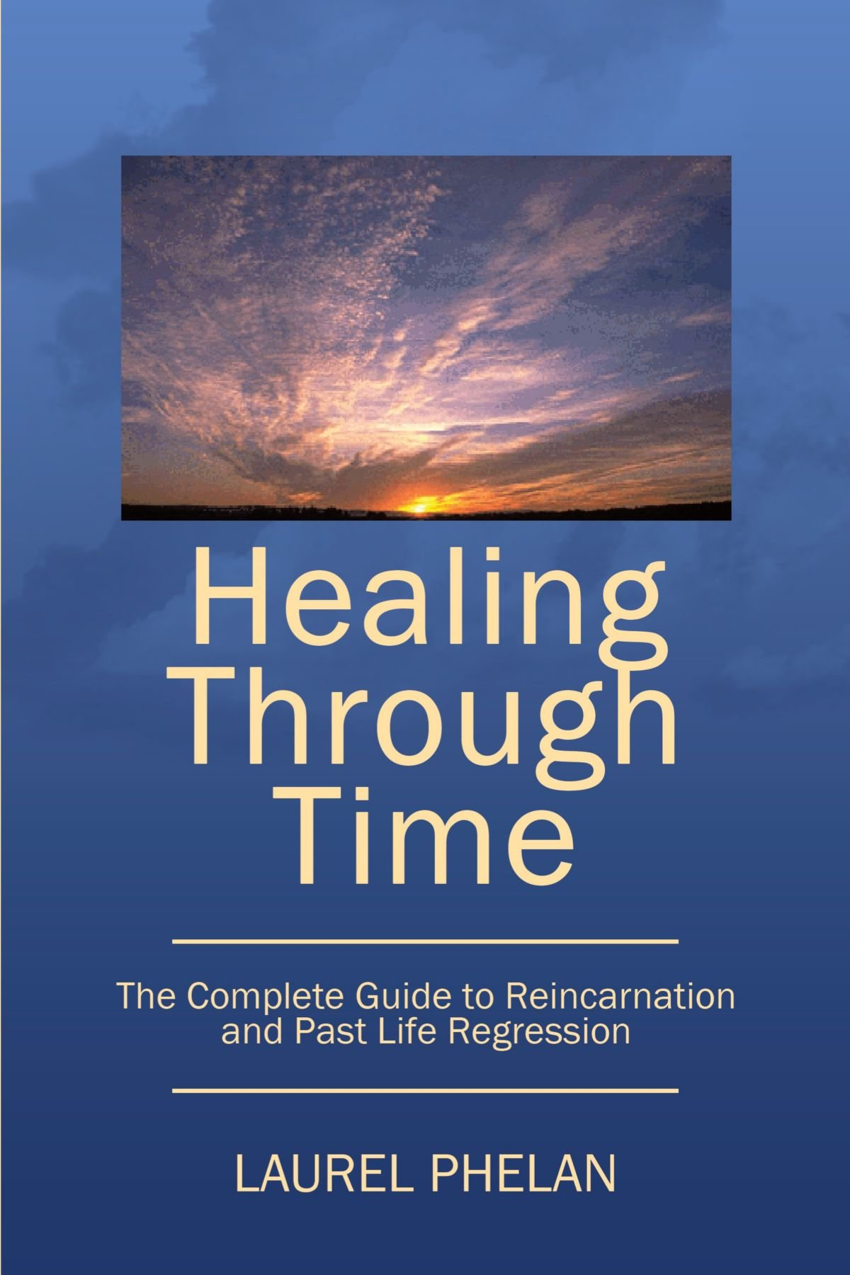 Download Healing Through Time: The Complete Guide to Reincarnation and Past Life Regression PDF