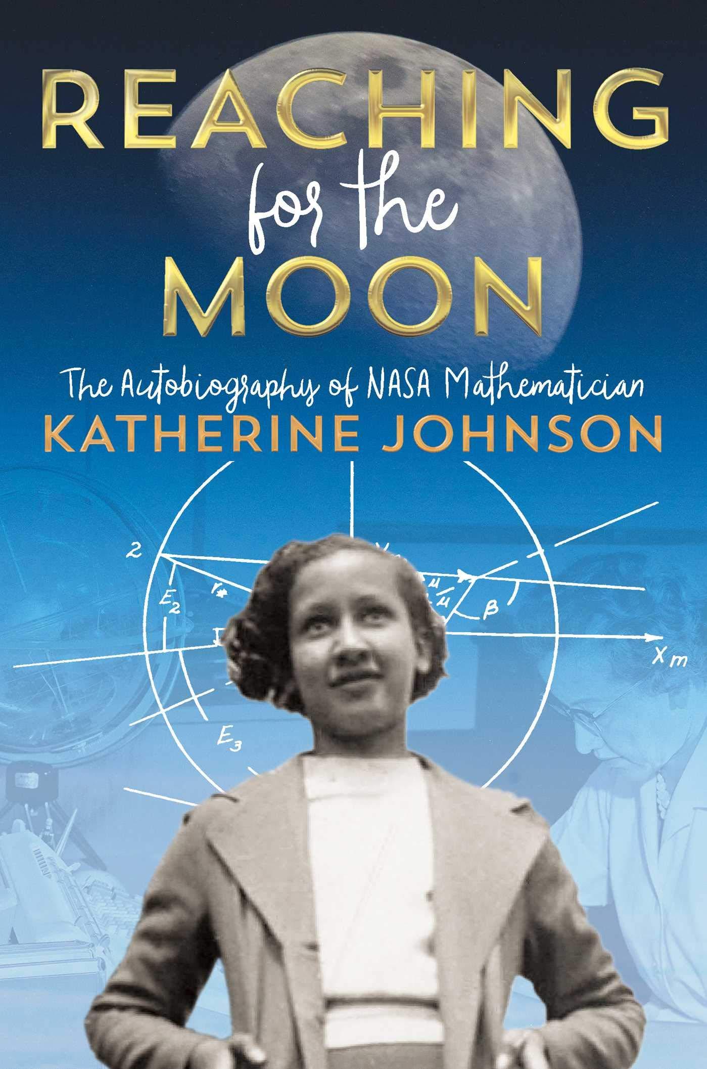 Reaching for the Moon: The Autobiography of NASA Mathematician Katherine  Johnson: Johnson, Katherine: 9781534440838: Amazon.com: Books