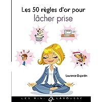 50 RÈGLES D'OR POUR LÂCHER PRISE