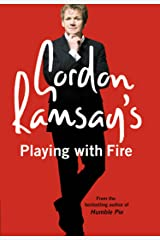Gordon Ramsay's Playing with Fire: Raw, Rare to Well Done Kindle Edition