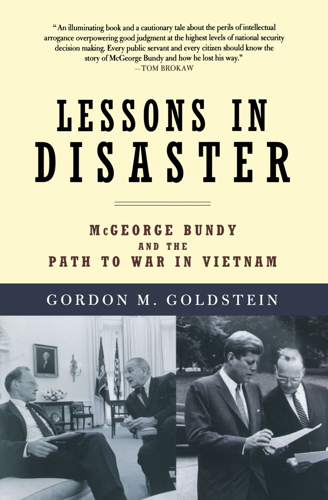 Lessons in disaster mcgeorge bundy and the path to war in vietnam lessons in disaster mcgeorge bundy and the path to war in vietnam gordon m goldstein 9780805090871 amazon books fandeluxe Gallery