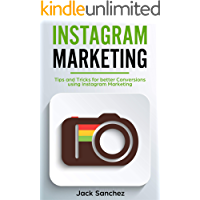 Instagram Marketing: Tips and Tricks for Better Conversions Using Instagram Marketing Strategies (English Edition)