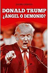 DONALD TRUMP, ¿Ángel o demonio?: (versión actualizada hasta el 2021 incluyendo el asalto al Capitolio y el segundo impeachment) (Spanish Edition) Kindle Edition