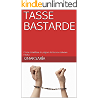 Tasse Bastarde: Come smettere di pagare le tasse e salvare l'Italia