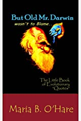 """But Old Mr. Darwin wasn't to Blame: The Little Book of Evolutionary """"Quotes"""" Kindle Edition"""
