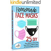 Homemade Face Masks: 25 DIY Face Masks for Home and Travel. Making Different Types of Protective Masks at Home (Update…