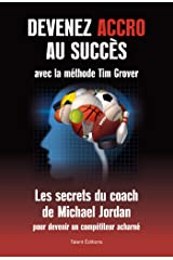 Devenez accro au succès avec la méthode Tim Grover: Les secrets du coach de Michael Jordan (TED.TALENT EDIT) (French Edition) Kindle Edition