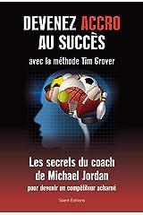 Devenez accro au succes avec la methode tim grover - les secrets du coach de michael jordan Paperback