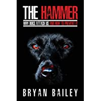 The Hammer: Why Dogs Attack Us and How to Prevent It