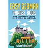 Easy German Phrase Book: Over 1500 Common Phrases For Everyday Use And Travel