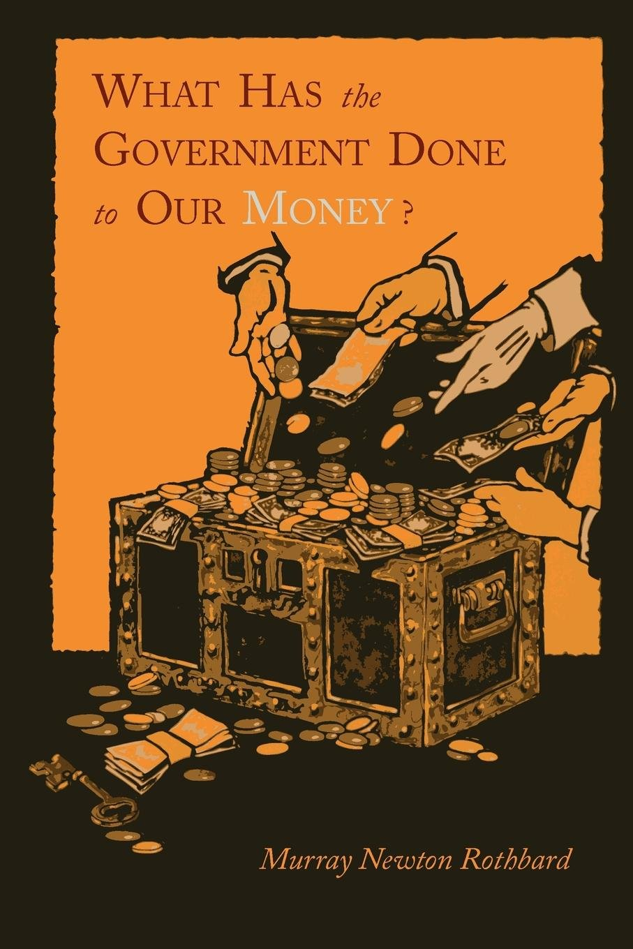 What Has The Government Done To Our Money Reprint Of First Edition