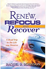Renew, Refocus & Recover! A Road Trip to the Life You Deserve Kindle Edition