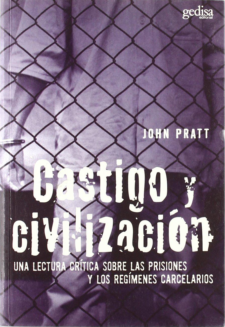 Castigo y civilización (Criminologia) Tapa blanda – 1 sep 2006 John Pratt GEDISA 8497841158 Castigo; Inglaterra; Historia.