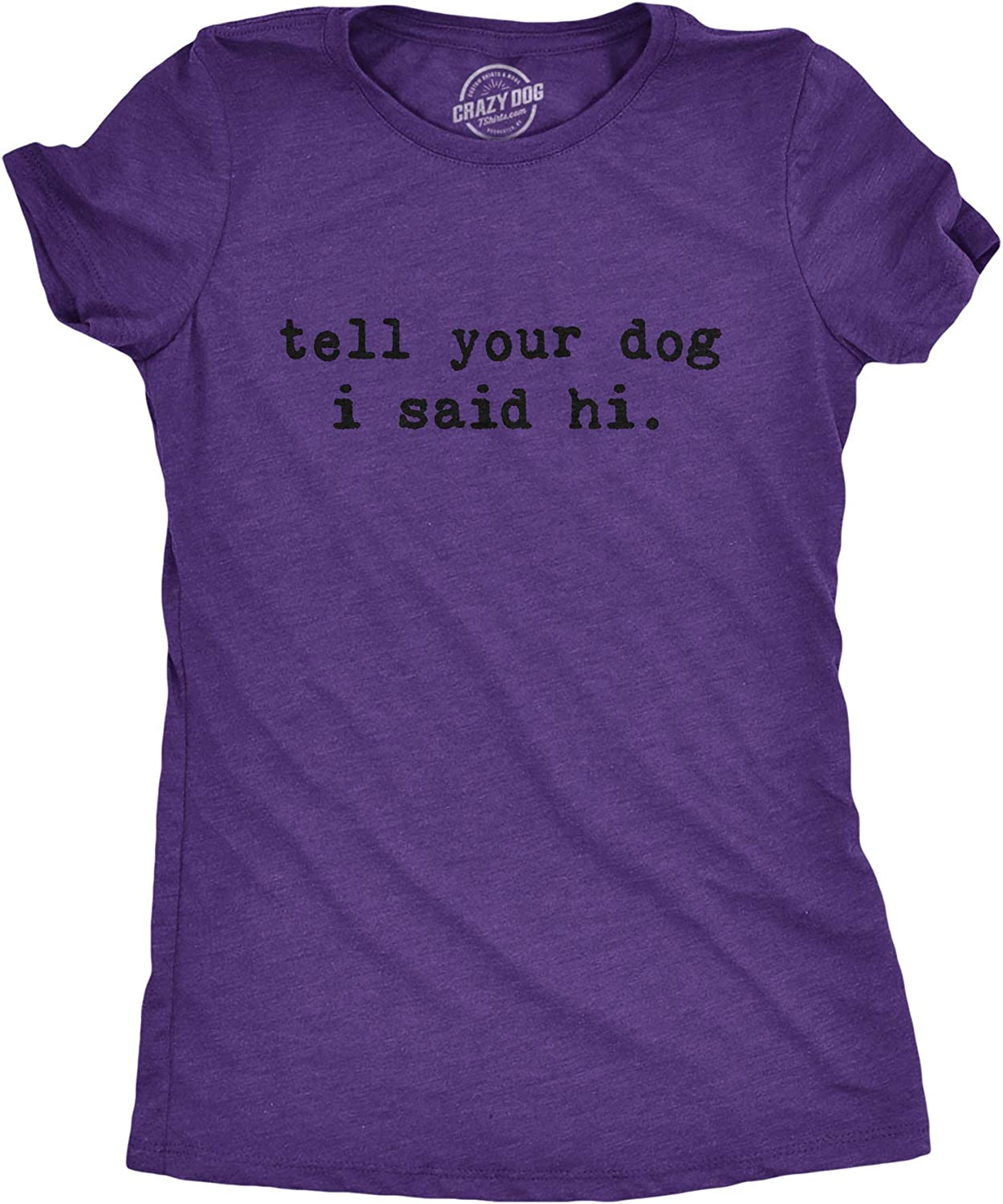 Womens Tell Your Dog I Said Hi T Shirt Funny Cool Mom Humor Pet Puppy Lover Tee