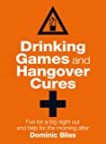 Drinking Games and Hangover Cures: Fun for a big night out and help for the morning after