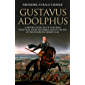 Gustavus Adolphus: A History of the Art of War from Its Revival After the Middle Ages to the End of the Spanish Succession War, With a Detailed Account of the Campaigns of the Great Swede