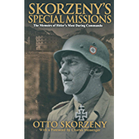 Skorzeny's Special Missions: The Memoirs of Hitler's Most Daring Commando (English Edition)