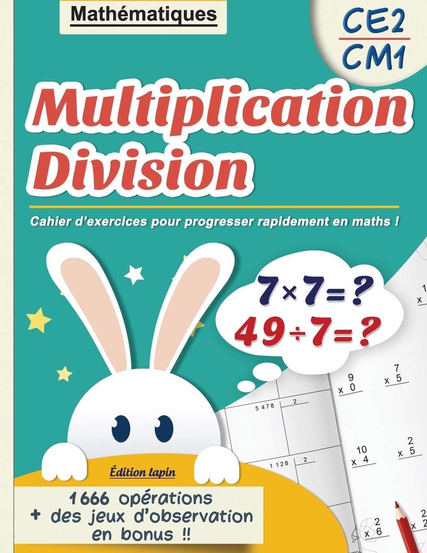 Multiplication Division Ce2 Cm1 Mathematiques Cahier D Exercices Pour Progresser Rapidement En Maths Edition Lapin 1666 Operations Des Jeux Fort E En Calcul Mental French Edition Editions